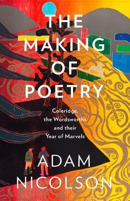 The Making of Poetry: Coleridge, the Wordsworths and Their Year of Marvels by