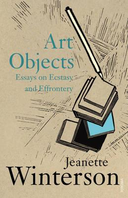 Art Objects: Essays on Ecstasy and Effrontery by