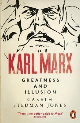 Karl Marx: Greatness and Illusion by