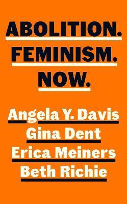 ABOLITION, FEMINISM, NOW by Angela Y. Davis