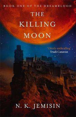 The Killing Moon: Dreamblood: Book 1 by