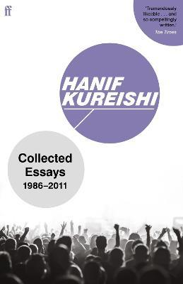 Collected Essays: 1986-2011 by Hanif Kureishi