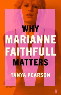 Why Marianne Faithfull Matters by Tanya Pearson
