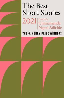 The Best Short Stories 2021: The O. Henry Prize Winners by Chimamanda Ngozi Adichie
