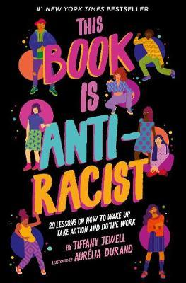 This Book Is Anti-Racist: 20 lessons on how to wake up, take action, and do the by