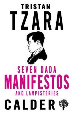 Seven Dada Manifestos and Lampisteries by Tristan Tzara