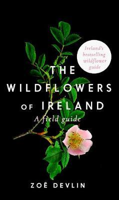 The Wildflowers of Ireland: A Field Guide (2nd edition) by Zoe Devlin