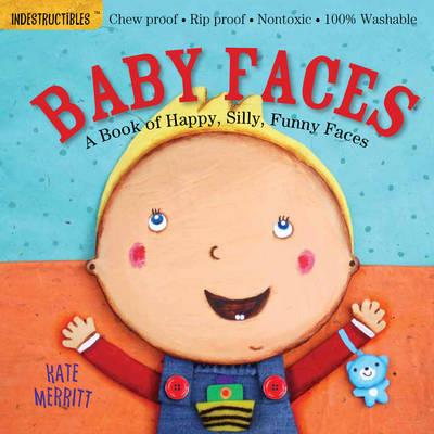 Indestructibles: Baby Faces by Kate Merritt