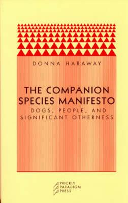 The Companion Species Manifesto: Dogs, People, and Significant Otherness by Donna J. Haraway
