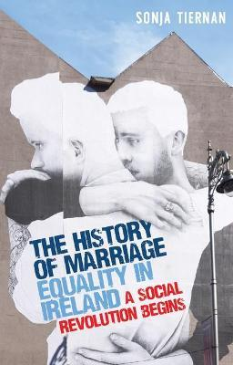 The History of Marriage Equality in Ireland: A Social Revolution Begins by Sonja Tiernan