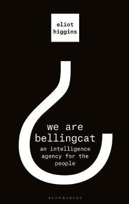 We Are Bellingcat: An Intelligence Agenc by