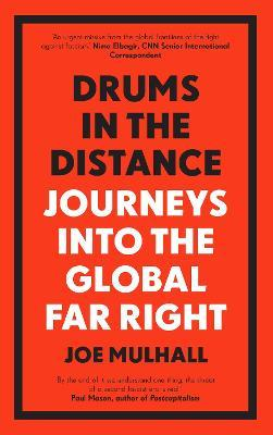Drums In The Distance: Journeys Into the Global Far Right by Joe Mulhall