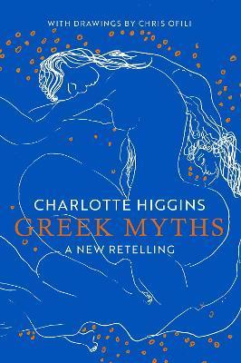 Greek Myths: A New Retelling by Charlotte Higgins