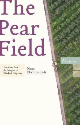 The Pear Field by Nana Ekvtimishvili