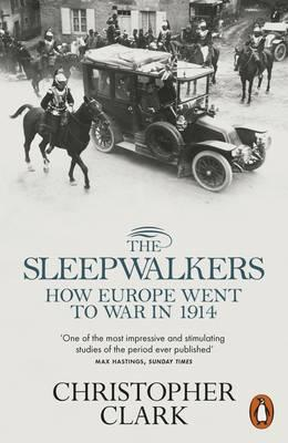 The Sleepwalkers: How Europe Went to War in 1914 by