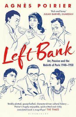 Left Bank: Art, Passion and the Rebirth of Paris 1940-1950 by