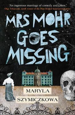 Mrs Mohr Goes Missing: 'An ingenious marriage of comedy and crime.' Olga Tokarcz by Maryla Szymiczkowa