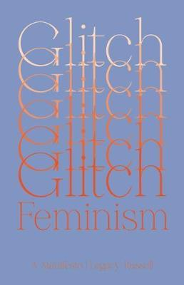 Glitch Feminism by Legacy Russell