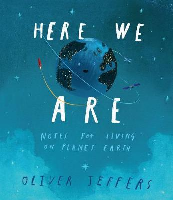 Here We Are: Notes for Living on Planet Earth by Oliver Jeffers