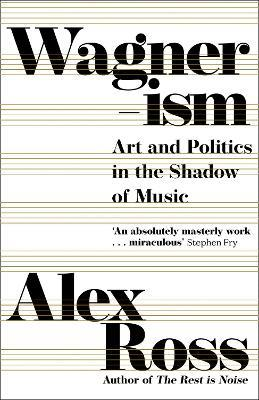 Wagnerism: Art and Politics in the Shado by