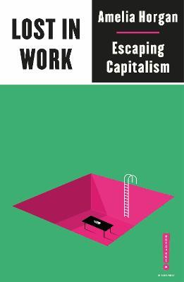 Lost in Work: Escaping Capitalism by Amelia Horgan