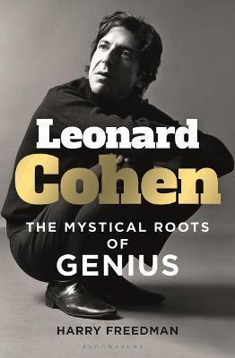 Leonard Cohen: The Mystical Roots of Gen by Harry Freedman