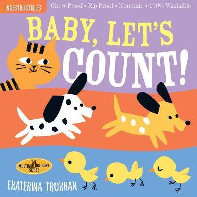 Indestructibles: Baby, Let's Count!: Chew Proof * Rip Proof * Nontoxic * 100% Washable by Ekaterina Trukhan