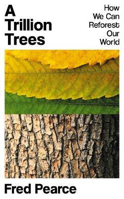 A Trillion Trees: How We Can Reforest Our World by Fred Pearce