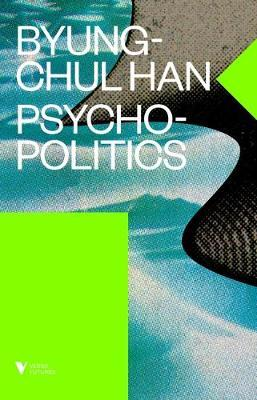 Psychopolitics: Neoliberalism and New Technologies of Power by