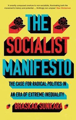 The Socialist Manifesto: The Case for Radical Politics in an Era of Extreme Inequality by Bhaskar Sunkara