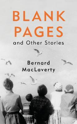 Blank Pages and Other Stories by Bernard MacLaverty