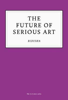 The Future of Serious Art by Bidisha