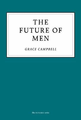 The Future of Men by Grace Campbell