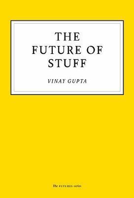 The Future of Stuff by Vinay Gupta