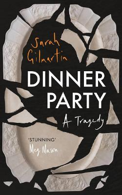 Dinner Party: A Tragedy by Sarah Gilmartin