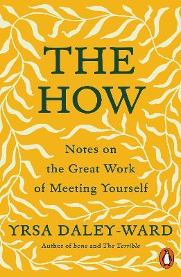 The How: Notes on the Great Work of Meeting Yourself by Yrsa Daley-Ward