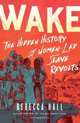 Wake: The Hidden History of Women-Led Slave Revolts by