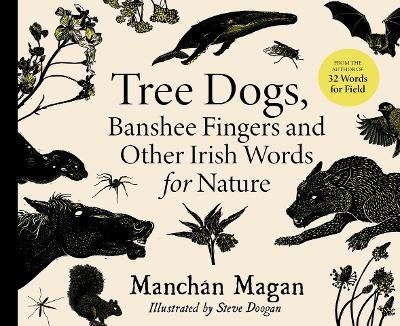 Tree Dogs, Banshee Fingers and Other Irish Words for Nature by Manchan Magan