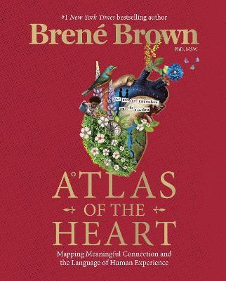 Atlas of the Heart: Mapping Meaningful Connection and the Language of Human Experience by Brene Brown