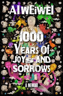 1000 Years of Joys and Sorrows: A Memoir by Ai Weiwei